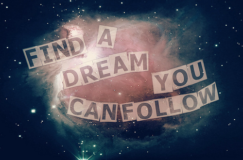 yourstruly-kayla:  Find a dream you can follow!