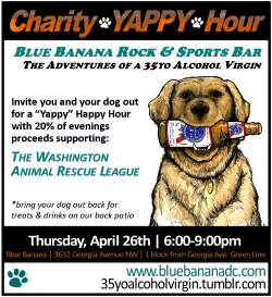 This Thursday! Bring your dog out this month and join me at the Blue Banana Rock & Roll and Sports Bar for our Charity YAPPY Hour! Thursday, 4.26.2012 | 6-9pm | all night $4 drink specials | dogs welcome | 20% of entire evening's proceeds to benefit the Washington Animal Rescue League