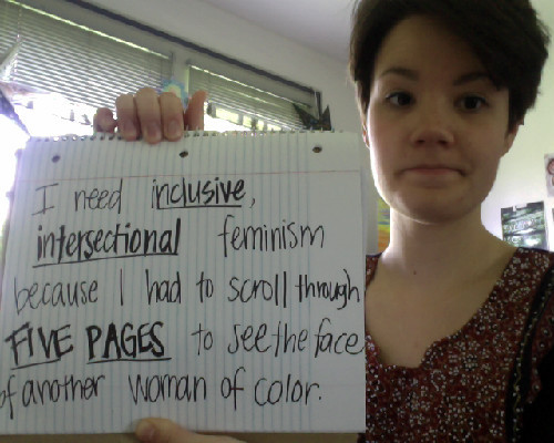 whoneedsfeminism:  [I need inclusive, intersectional feminism because I had to scroll through five pages to see the face of another woman of color.]