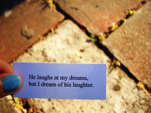He laughs at my dreams, but I dream of his laughter | FOLLOW BEST LOVE QUOTES ON TUMBLR  FOR MORE LOVE QUOTES