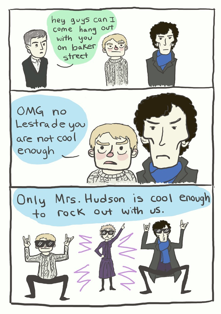 "consulting-ranger:  getoffmyjawn:  I HEREBY DECLARE MRS. HUDSON TO BE THE PATRON SAINT OF THE RED DEERSTALKER SOCIETY. She's funny, badass, over 30, and the first character to suggest John and Sherlock would be having sex. All in favor, say ""Not Your Housekeeper!""   NACHO HOUSEKEEPER"