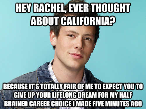 Some people have made the argument that Rachel is being just as insensitive to Finn's dreams as he is to her. Since I try not to be biased, I would buy that, but, there's a difference between something you've wanted your entire life, and something you thought was a good idea yesterday. http://gottalovethosegleememes.tumblr.com/