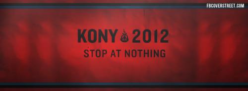 Kony 2012 Stop At Nothing Facebook Cover