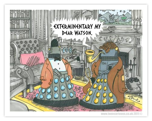 "joannas-world:  Dalek Thay: ""When you EXTERMINATE the IMPOSSIBLE, whatever REMAINS, however IMPROBABLE, must ALSO be EXTERMINATED!"" http://www.tonecartoons.co.uk/images/Darlock-Holmes&Dalek-Watson.jpg"