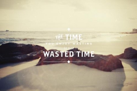 "Print quote: ""The time you enjoy wasting is not wasted time"""