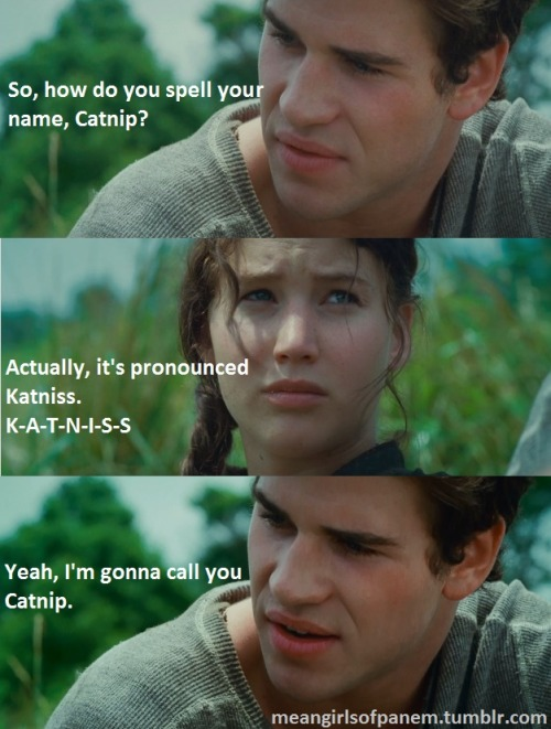 meangirlsofpanem:  Actually, it's pronounced Katniss.   Two of my favorite things!