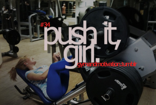 gymandmotivation:  push it.