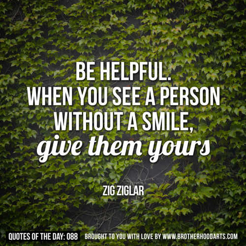 "[syahid] Quotes Of Day: 088: ""Be helpful. When you see a person without a smile, give them yours"" – Zig Ziglar.Get 5% DISCOUNT of any items on deenify.com when you share/reblog/retweet this post. Obtain your coupon by submitting your details here : http://bit.ly/coupon-redeem"