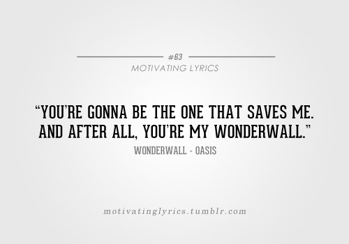 Wonderwall - Oasis Submitted by omgeeitzalibee
