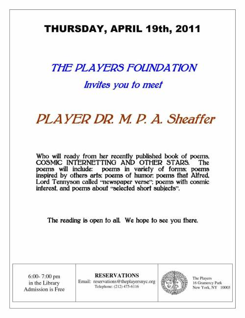 "Player Dr. M.P.A. Sheaffer will read from her recently published book of poems, COSMIC INTERNETTING AND OTHER STARS.  The reading will include poems in a variety of forms:   poems inspired by other arts, poems of humor, poems that Alfred Lord Tennyson called ""newspaper verse,"" poems with cosmic interest, and poems about ""selected short subjects.""  This reading is open to all."
