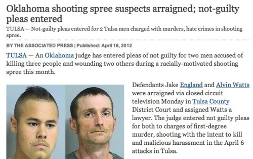 "The two suspects in the Tulsa shootings pleaded not guilty Monday morning. Jake England and Alvin Watts were charged with first-degree murder, shooting with intent to kill, and malicious harassment. ""The harassment counts imply the victims were targeted because they are black,"" the article states."