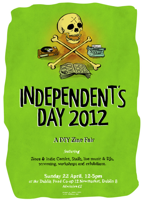Poster I just completed for the Independent's Day DIY zine fair that is happening next week here in Dublin. Always a great day out for the zine, alt-comics and punk/DIY communities.