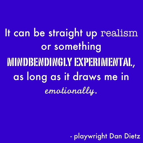 On THEATER Dan Dietz quote via I Interview Playwrights.