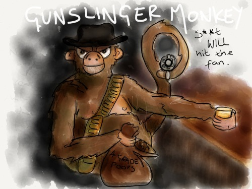 Gunslinger Monkey S**t will hit the fan.. Guest post by Robyn