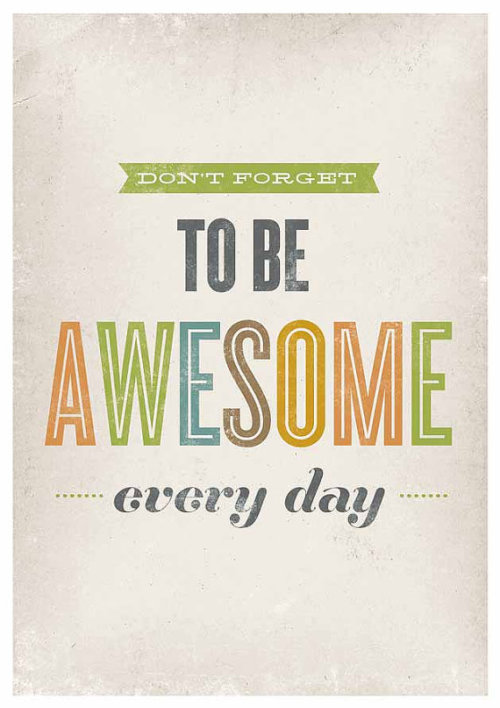 ego-technique:  Don't forget to be awesome every day.