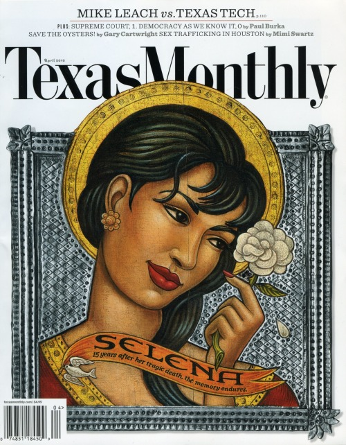 nuestrahermana:  Texas Monthly Ft. Selena Quintanilla-Perez 15 years after her passing