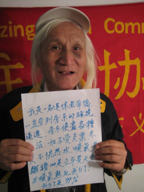 wearethe99percent:  I am an old, retired overseas Chinese person that has always been harassed by my landlord and threatened by eviction. The landlord has used all sorts of methods such as not accepting my rent checks and not providing hot water or heat. Last summer it was the worst when the landlord turned on the heat to bake us alive! We are the 99%!