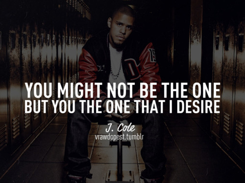 "b-hall17:  - You might not be ""the one"". But you're the one I desire. ` <3"