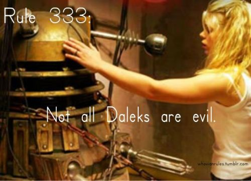 Rule 333: Not all Daleks are evil. Submission! [Image Credit] And, oddly enough, I did not plan this rule number to correspond to the submission. Great job, Anon!