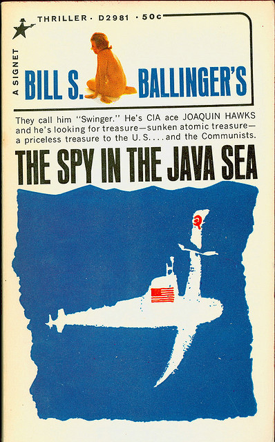 Bill S Ballinger - A Spy In The Java Sea (Signet D2981) on Flickr.Via Flickr: Ballinger, Bill S A Spy In The Java Sea 1966 Signet D2981