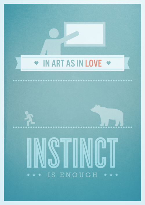 In art as in love, instinct in enough  An Anatole France quote that I really likes. Props to The Noun Project, they do some pretty awesome stuff, and a lot of my typography wouldn't be half as good without their help.