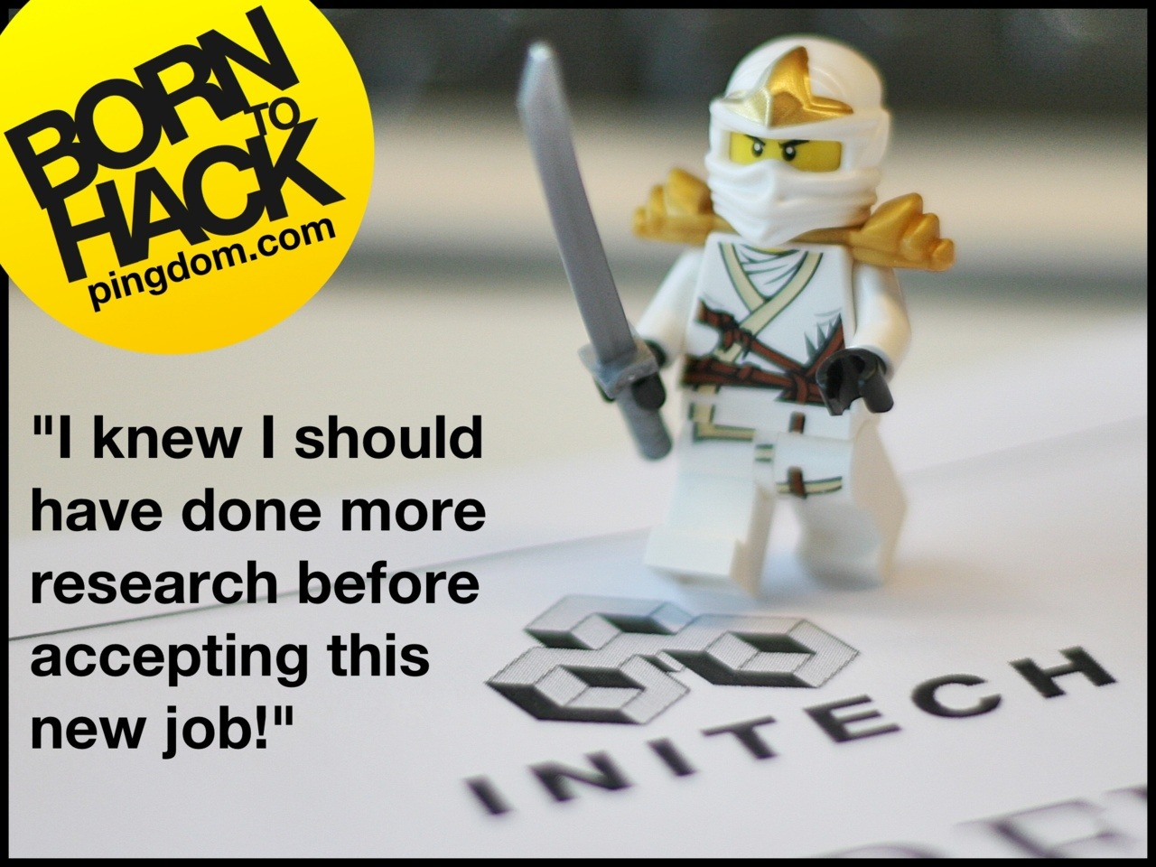 """I knew I should have done more research before accepting this new job!"" #borntohack"