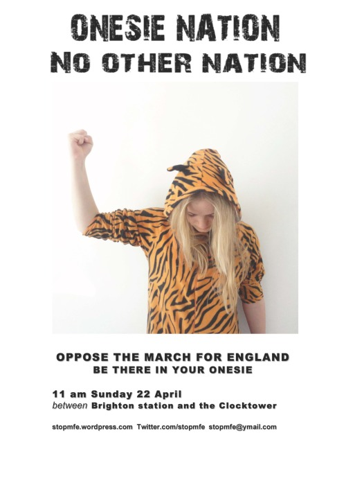 Onesie nationNo other nation OPPOSE THE MARCH FOR ENGLAND BE THERE IN YOUR ONESIE 11 am Sunday 22 April between Brighton station and the Clocktower stopmfe.wordpress.comTwitter.com/stopmfestopmfe@ymail.com