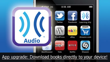 Learning Ally's popular audiobook player for iPad, iPhone, and iPod touch was already user-friendly; now it's undergone a major upgrade enabling direct downloading of content to your favorite device over a wireless network.  Read the national press release here.