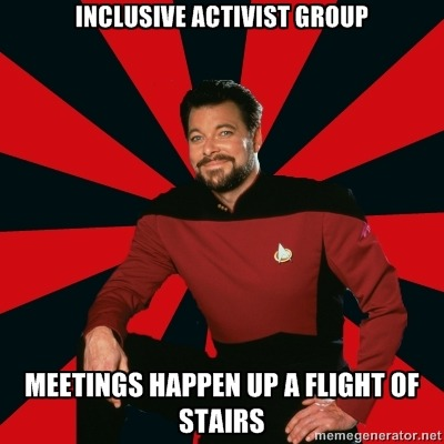 [Image Description: Manarchist Riker macro: A picture of Commander Riker from Star Trek: The Next Generation, wearing a uniform and smiling at the camera. Caption: Inclusive activist group / Meetings happen up a flight of stairs]