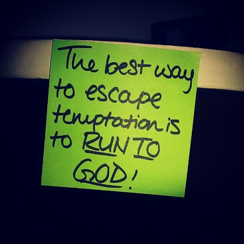 The best way to escape temptation is to RUN TO GOD!!! :)