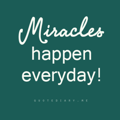 Miracles happen everyday…