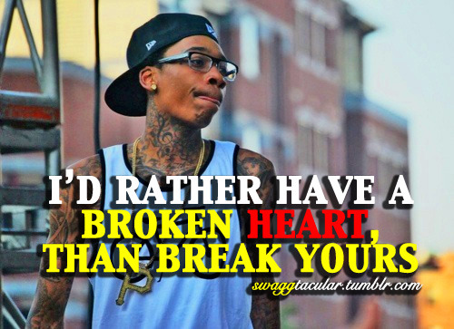 swaggtacular:  i'd rather have a broken heart, than break yours