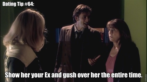 datingtipsfromthedoctor:  Dating Tip #64: Show her your Ex and gush over her the entire time. Credit to: mickeysam And a very Happy Birthday to the amazing David Tennant!