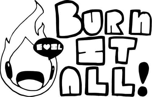 Burn it All with a smile!