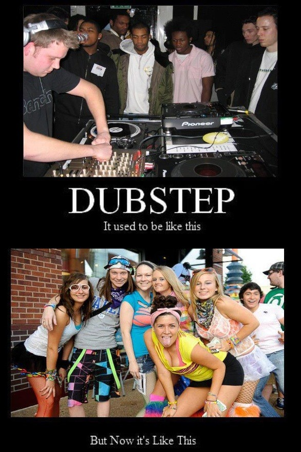 True picture of Dubstep now? via Erin Marie