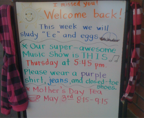 Welcome Back from Spring Break…Hope you had a great time off! This week we will be studying EGGS and the letter Ee Our Music Performance will be THIS THURSDAY at 5:45pm Please wear: A purple shirt Jeans Closed-toe shoes Mother's Day TEA May 3rd from 8:15-9:15 am