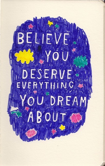 Believe you deserve everything your dream about