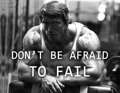 "ownejj:  Arnold Schwarzenegger - ""Don't be Afraid to Fail"""