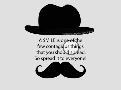 A smile is one of the few contagious things that you should spread. So spread it to everyone! :{D