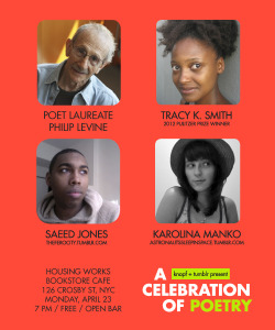 celebratepoetry:  LIVE poetry event featuring Poet Laureate Philip Levine, 2012 Pulitzer Prize Winner Tracy K. Smith, and two fantastic poets from the Tumblr community: Saeed Jones and Karolina Manko. This Monday, April 23, 7 pm, at Housing Works Bookstore in NYC. Open bar. Amazing poetry. Poet Laureate. Pulitzer Prize Winner. Poets from the Tumblr community. Put it on your calendar and come out to celebrate poetry with us!