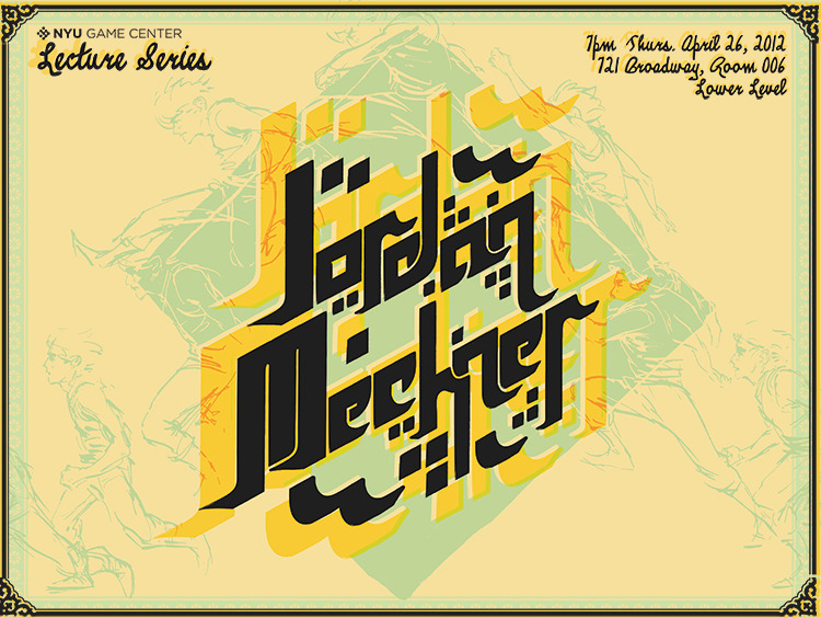 Poster for the NYU Game Center's lecture series – Jordan Mechner (of Karateka and Prince of Persia fame). Come see it if you're in the area! I had fun with this one. I wish I'd had more time on that type though. Really tough..