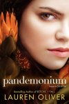 Pandemonium (Delirium)  Lauren Oliver  I'm pushing aside the memory of my nightmare, pushing aside thoughts of Alex, pushing aside thoughts of Hana and my old school, push, push, push, like Raven taught me to do. The old life is dead. But the old Lena is dead too. I buried her. I left her beyond a fence, behind a wall of smoke and ?ame.  Lauren Oliver delivers an electrifying follow-up to her acclaimed New York Times bestseller, Delirium. This riveting, brilliant novel crackles with the fire of fierce defiance, forbidden romance, and the sparks of a revolution about to ignite.