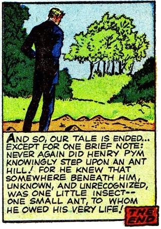 "pa-tang:  ""Never again did Henry Pym knowingly step on an ant hill! For he knew that somewhere beneath him, unknown and unrecognised, was one little insect — one small ant, to whom he owed his very life!"""