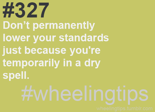 #327. Don't permanently lower your standards just because you're temporarily in a dry spell. #wheelingtips