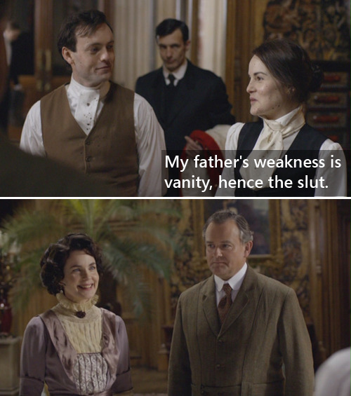 (12) The Dowager Abides: Downton meets Lebowski Maude LebowskiMy father's weakness is vanity, hence the slut