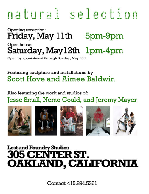 I'm doing a show here at my studio May 11th and 12th, along with the fine fine work of Aimee Baldwin (vegantaxidermy.com), Scott Hove (mshove.com), Nemo Gould (nemogould.com), and Jesse Small (jessesmall.com).  If you're in the Bay Area come by and check it out. Hope to see you here! Yeah, you. Click through to the Facebook invite.