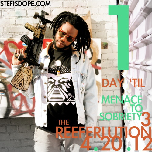 4:20 || 1 DAY 'TIL #MenaceToSobriety3: The Reeferlution! || 4.20.12