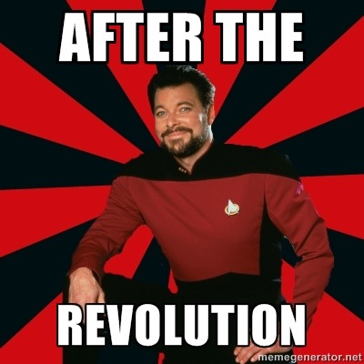 [Image Description: Manarchist Riker macro: A picture of Commander Riker from Star Trek: The Next Generation, wearing a uniform and smiling at the camera. Caption: After the / Revolution]