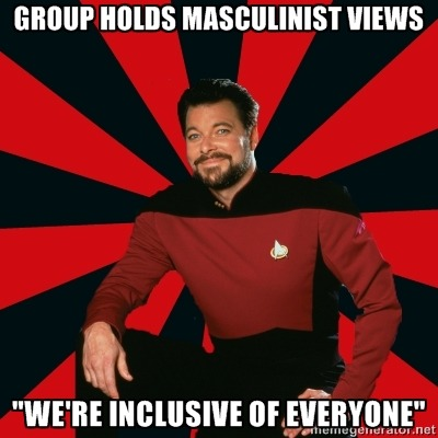 "[Image Description: Manarchist Riker macro: A picture of Commander Riker from Star Trek: The Next Generation, wearing a uniform and smiling at the camera. Caption: Group holds masculinist views / ""We're inclusive of everyone""]"