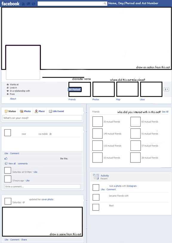 "babsblogs:  I just finished creating this facebook worksheet for Romeo and Juliet. Students will use this worksheet to summarize events in acts from the perspective of individual characters. Each table group will have one student assigned to a character in the act, assuring that each group has no character duplicates. Students will then use post it notes to ""comment"" on activity on other character facebooks from the perspective of their own assigned character. If anyone wants a higher resolution of this worksheet, let me know and I'll email it to you. This image can be printed off on a 8x11 piece of paper."
